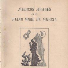 Libros antiguos: MÉDICOS ÁRABES EN EL REINO MORO DE MURCIA. Lote 131189112