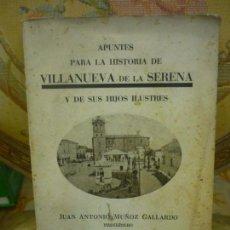 Libros antiguos: APUNTES PARA LA HISTORIA DE VILLANUEVA DE LA SERENA Y DE SUS HIJOS ILUSTRES, DE JUAN MUÑOZ GALLARDO.. Lote 133207630