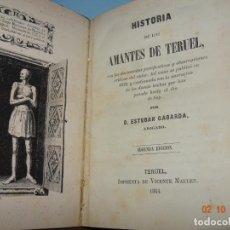 Libros antiguos: LIBRO. HISTORIA DE LOS AMANTES DE TERUEL. ESTEBAN GABARDA. IMPRENTA VICENTE MALLEN 1864. TERUEL.. Lote 135169958