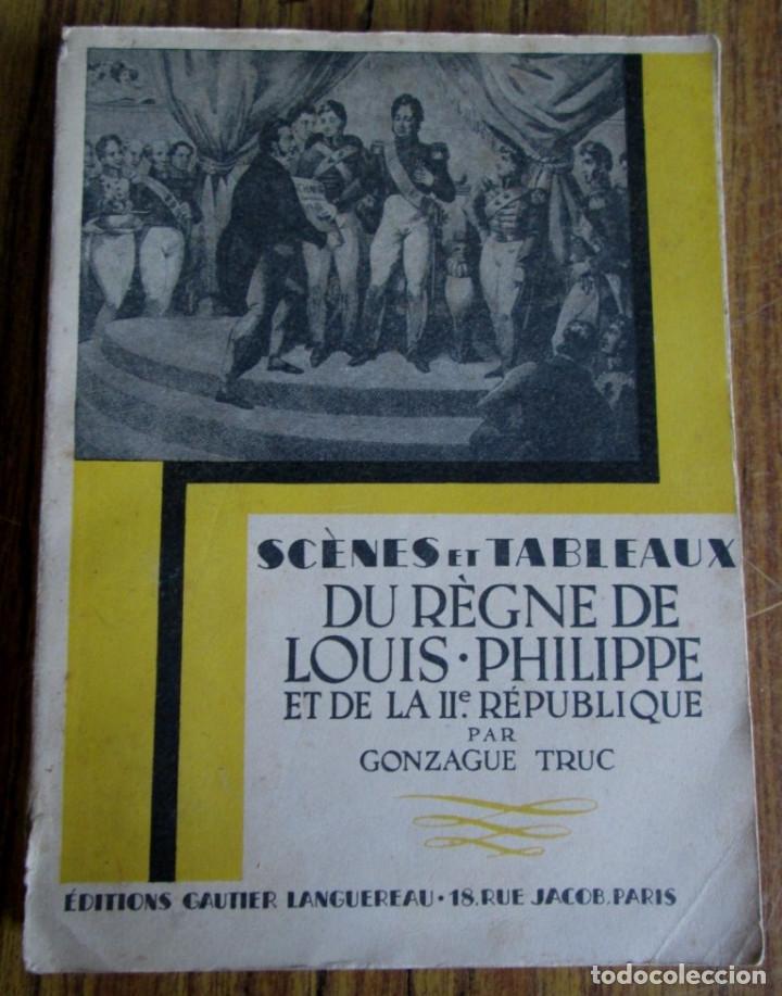 SCRNES ET TABLEAUS - DU REGNE DE LOUIS PHILIPPE - ET DE LA IIª REPUBLIQUE - PAR GONZAGUE TRUC 1935 (Libros antiguos (hasta 1936), raros y curiosos - Historia Antigua)