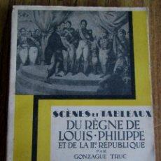 Libri antichi: SCRNES ET TABLEAUS - DU REGNE DE LOUIS PHILIPPE - ET DE LA IIª REPUBLIQUE - PAR GONZAGUE TRUC 1935. Lote 135479558