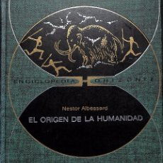 Libros antiguos: EL ORIGEN DE LA HUMANIDAD - NESTOR ALBESSARD / COLECCION ENCICLOPEDIA HORIZONTE. Lote 135770514