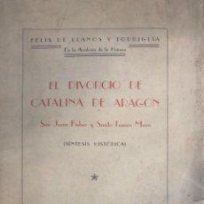 Libros antiguos: FÉLIX DE LLANOS Y TORRIGLIA. EL DIVORCIO DE CATALINA DE ARAGÓN. (SÍNTESIS HISTÓRICA). MADRID, 1935.. Lote 136300898