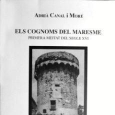 Libros antiguos: ELS COGNOMS DEL MARESME PRIMERA MEITAT DEL SEGLE XVI DE ADRIÀ CANAL I MORÉ. Lote 138054126