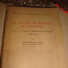 Libros antiguos: LA ACCIÓN DE FRANCIA EN CATALUÑA 1640-1659 POR JOSÉ SANABRE , BARCELONA 1940 . Lote 138998330