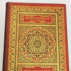 Libros antiguos: AÑO 1886 - GUSTAVO LE BON LA CIVILIZACIÓN DE LAS ÁRABES - EDICIÓN ILUSTRADA ENCUADERNACIÓN EDITORIAL. Lote 139287018