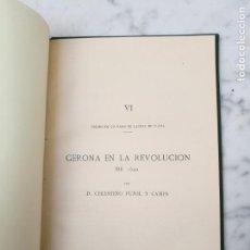 Libros antiguos: GERONA EN LA REVOLUCIÓN DE 1640 EDITADO FINALES DEL XIX POR CELESTINO PUJOL CAMPS. Lote 139530718