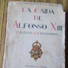 Libros antiguos: LA CAÍDA DE ALFONSO XIII - CAUSAS EPISODIOS - PRÓLOGO DEL CONDE XANTIBÁÑEZ DEL RÍO - MADRID 1932. Lote 139756258