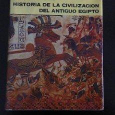 Libros antiguos: HISTORIA DE LA CIVILIZACION DEL ANTIGUO EGIPTO. Lote 139865766