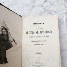 Libros antiguos: HISTORIA DE NUESTRO SEÑOR JESUCRISTO AÑO 1857. Lote 140253154