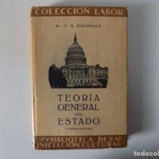 Libros antiguos: LIBRERIA GHOTICA. O.G. FISCHBACH. TEORIA GENERAL DEL ESTADO. ED. LABOR 1934. . Lote 141918518