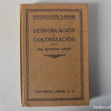 Libros antiguos: LIBRERIA GHOTICA. SEVERINO AZNAR. DESPOBLACIÓN Y COLONIZACIÓN. ED. LABOR 1930. Lote 141920066