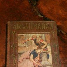 Libros antiguos: ARQUIMEDES, COLECCION LOS GRANDES HECHOS DE LOS GRANDES HOMBRES. 1930 EDITORIAL ARALUCE. Lote 146194254