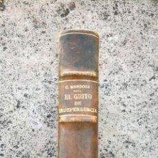 Libros antiguos: EL GRITO DE INDEPENDENCIA XIX DE CARLOS MENDOZA SOBRE EPISODIOS GUERRA CON FRANCIA EN ESPAÑA. Lote 148672173