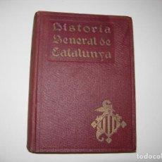 Libros antiguos: HISTORIA GENERAL DE CATALUNYA DESDE ELS TEMPS PREHISTÓRICS FINS ALS NOSTRES DIES. Lote 149644054