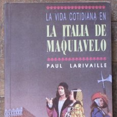 Libros antiguos: LA VIDA COTIDIANA EN LA ITALIA DE MAQUIAVELO. PAUL LARIVAILLE. ED. TEMAS DE HOY. TAPA CARTULINA.. Lote 151261878