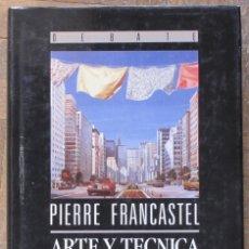 Libros antiguos: PIERRE FRANCASTEL. ARTE Y TÉCNICA EN LOS SIGLOS XIX Y XX. 1ª ED, OCTUBRE 1990. CARTONÉ Y SOBRECUBIER. Lote 151263786