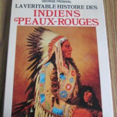 Libros antiguos: LA VERITA HISTOIRE DES INDIENS PEAUX - ROUGES // POR GEORGE FRONVAL // PARÍS 1973. Lote 151900250