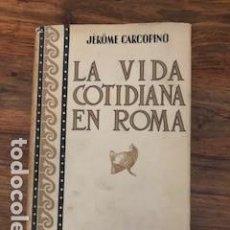 Libros antiguos: LA VIDA COTIDIANA EN ROMA , DE JERÔME CARCOPINO. Lote 152781330