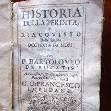 Libros antiguos: L- 5273.Hª DELLA PERDITA E RIACQUISTO DELLA SPAGNA OCCUPATA DA MORI.BARTOLOMEO DE ROGATIS. AÑO 1664.. Lote 153855690