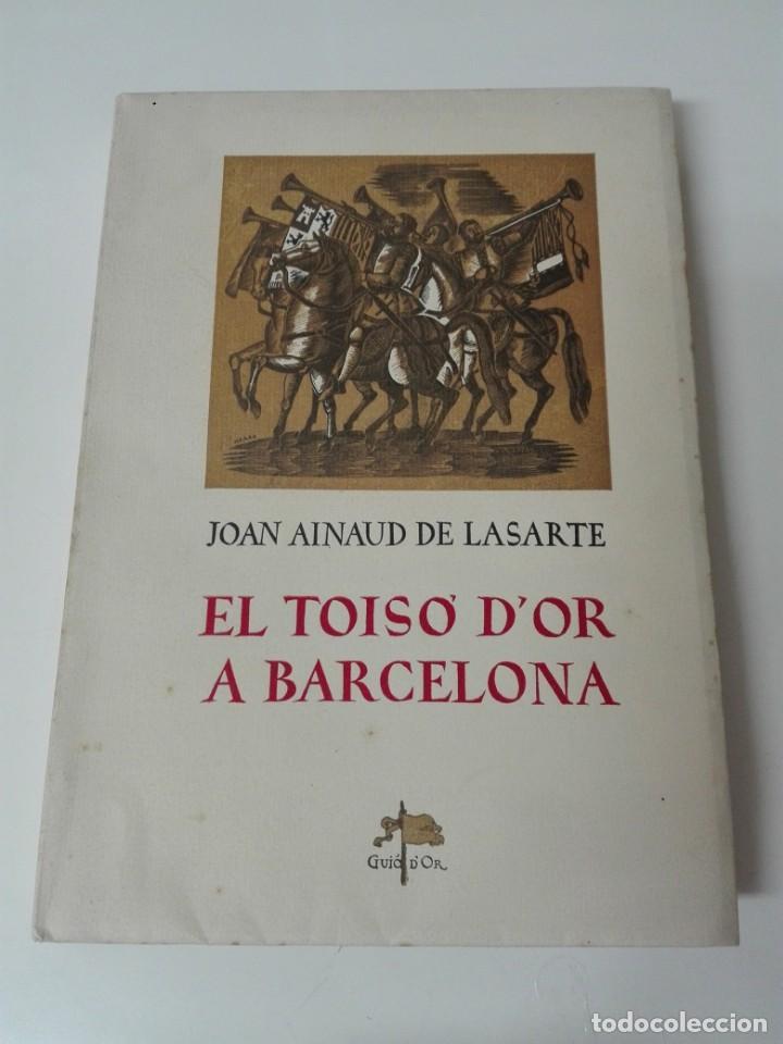 Alte Bücher: El toison de oro en Barcelona Joan Ainaud de Lasarte edicion limitada y numerada - Foto 2 - 153999546