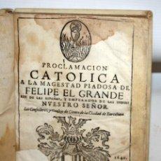 Libros antiguos: PROCLAMACIÓN CATOLICA DE FELIPE EL GRANDE REY DE LAS ESPAÑAS Y EMPERADOR DE LAS INDIAS-1640.. Lote 154214490