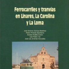 Libros antiguos: LIBRO DE FERROCARRIL Y TRANVIAS EN LINARES, LA CAROLINA Y LA LOMA (JAEN) EDITA GERMINAL VALLADOLID. Lote 155895102