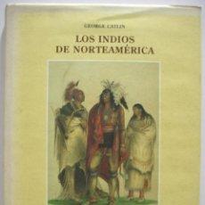 Libros antiguos: LOS INDIOS DE NORTEAMÉRICA DE GEORGE CATLIN. Lote 155933618