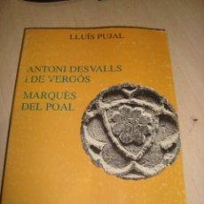 Libros antiguos: ANTONI DESVALLS I DE VERGÓS ,MARQUES DEL POAL PER LLUIS PUJAL AÑO 1988. Lote 158148862