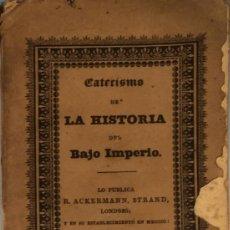 Libros antiguos: CATECISMO DE LA HISTORIA DEL BAJO IMPERIO - AA. VV.. Lote 158490712