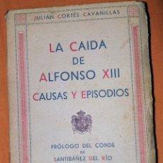 Libros antiguos: LIBRO LA CAÍDA DE ALFONSO XIII, DEDICADO Y FIRMADO POR EL AUTOR. Lote 159572621