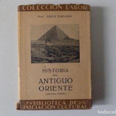 Libros antiguos: LIBRERIA GHOTICA. ERICH EBELING. HISTORIA DEL ANTIGUO ORIENTE. 1932. LABOR.OBRA ILUSTRADA.. Lote 161380622