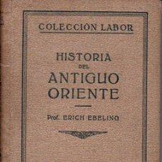 Libros antiguos: EBELING : HISTORIA DEL ANTIGUO ORIENTE (LABOR, 1932). Lote 162753146