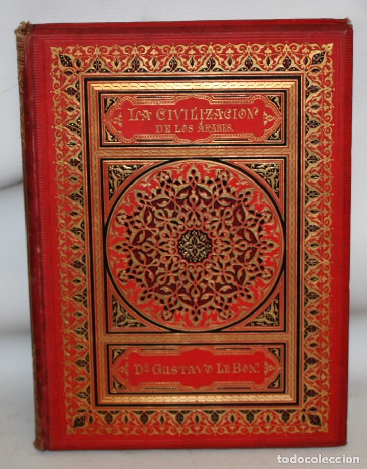 LA CIVILIZACION DE LOS ÁRABES-DR GUSTAVO LEBON-1886 (Libros antiguos (hasta 1936), raros y curiosos - Historia Antigua)