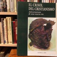 Libros antiguos: EL CRISOL DEL CRISTIANISMO. ADVENIMIENTO DE UNA NUEVA ERA.. Lote 164755450