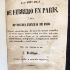 Libros antiguos: 1848 - L. ROLLIND - LOS TRES DIAS DE FEBRERO EN PARIS - REVOLUCION FRANCESA - RARO - UNICO. Lote 165352842
