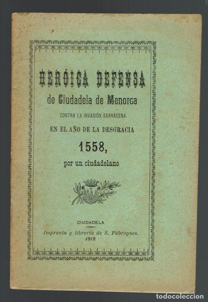 HERÓICA DEFENSA DE CIUDADELA DE MENORCA CONTRA LA INVASIÓN SARRACENA EN....... AÑO 1912(MENORCA.2.4) (Libros antiguos (hasta 1936), raros y curiosos - Historia Antigua)