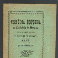 Libros antiguos: HERÓICA DEFENSA DE CIUDADELA DE MENORCA CONTRA LA INVASIÓN SARRACENA EN....... AÑO 1912(MENORCA.2.4). Lote 168167564
