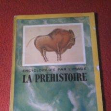 Libros antiguos: LA PRÉHISTOIRE. LIBRAIRIE HACHETTE. · HACHETTE. ENCYCLOPÉDIE PAR L´IMAGE.. Lote 168235880