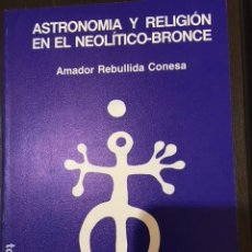 Libros antiguos: ASTRONOMIA Y RELIGION EN EL NEOLITICO-BRONCE. AMADOR REBULLIDA CONESA.. Lote 170174886
