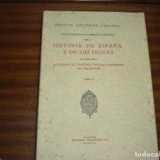 Libros antiguos: HISTORIA DE ESPAÑA Y DE SUS INDIAS. ARCHIVO HISTORICO ESPAÑOL. TOMO II. Lote 170208784