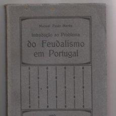 Libros antiguos: MANUEL PAULO MEREA: INTRODUÇAO AO PROBLEMA DO FEUDALISMO EM PORTUGAL. COIMBRA 1912. Lote 171061719