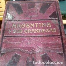 Libros antiguos: ARGENTINA Y SUS GRANDEZAS DE VICENTE BLASCO IBAÑEZ, 1910 - 1ª EDICIÓN. UNICO. Lote 171334803