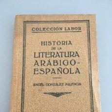Libros antiguos: HISTORIA DE LA LITERATURA ARABIGO-ESPANOLA, ANGEL GONZALEZ PALENCIA, EDITORIAL LABOR, 1928. Lote 172754323