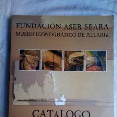 Libros antiguos: FUNDACIÓN ASER SEARA MUSEO ICONOGRAFICO DE ALLARIZ . Lote 172766192
