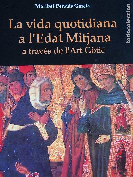 LA VIDA QUOTIDIANA A L'EDAT MITJANA A TRAVÉS DE L'ART GÒTIC. MARIBEL PENDÁS GARCÍA (Libros antiguos (hasta 1936), raros y curiosos - Historia Antigua)