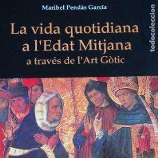 Libros antiguos: LA VIDA QUOTIDIANA A L'EDAT MITJANA A TRAVÉS DE L'ART GÒTIC. MARIBEL PENDÁS GARCÍA. Lote 175217810