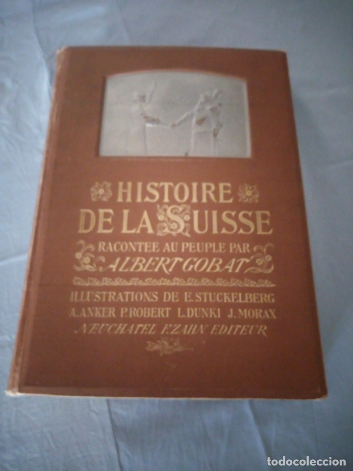 HISTOIRE DE LA SUISSE RACONTÉE AU PEUPLE PAR ALBERT GOBAN,ILUSTRADA CON HOJAS DESPLEGABLES,1899 (Libros antiguos (hasta 1936), raros y curiosos - Historia Antigua)