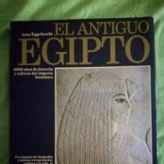 Libros antiguos: EL ANTIGUO EGIPTO. 3000 AÑOS DE HISTORIA Y CULTURA DEL IMPERIO FARAÓNICO. ARNE EGGEBRECHT.. Lote 175989407