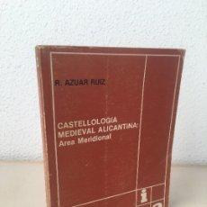 Libros antiguos: CASTELLOLOGÍA MEDIEVAL ALICANTINA: ÁREA MERIDIONAL. R. AZUAR RUIZ. ALICANTE, 1981.. Lote 176067118